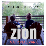 Where to Stay for Zion and Bryce