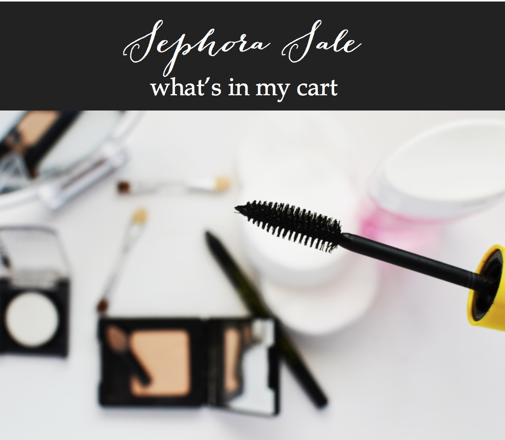 what's in my cart from the Sephora Sale 2017