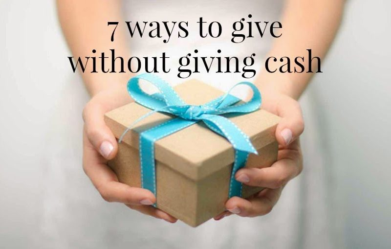 7 Ways to Give – Without Giving Cash